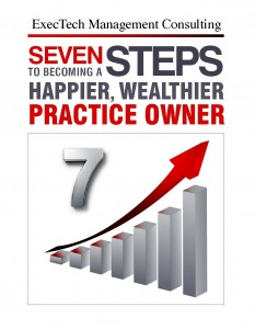 """Seven Steps to Becoming a Happier, Wealthier Practice Owner"" is a free 14-page booklet that describes the seven steps you, and everyone in the world, must take to achieve wealth and happiness."